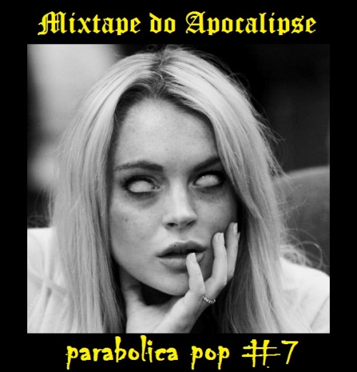 parabolica pop #7 - mixtape do apocalipse