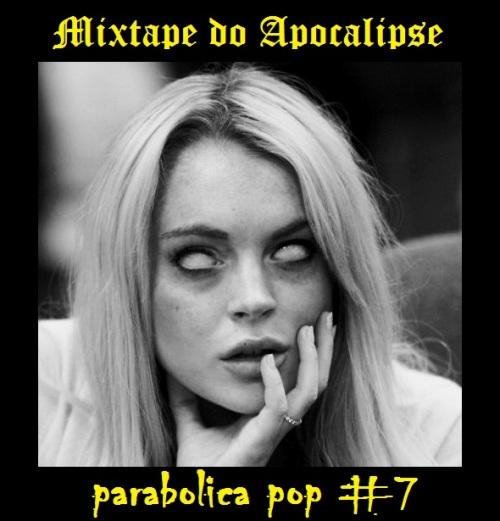 parabolica pop #7 - mixtape do apocalipse